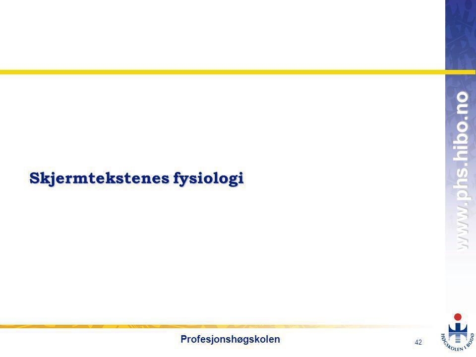 OMJ-98 www.phs.hibo.no 42 Profesjonshøgskolen Skjermtekstenes fysiologi