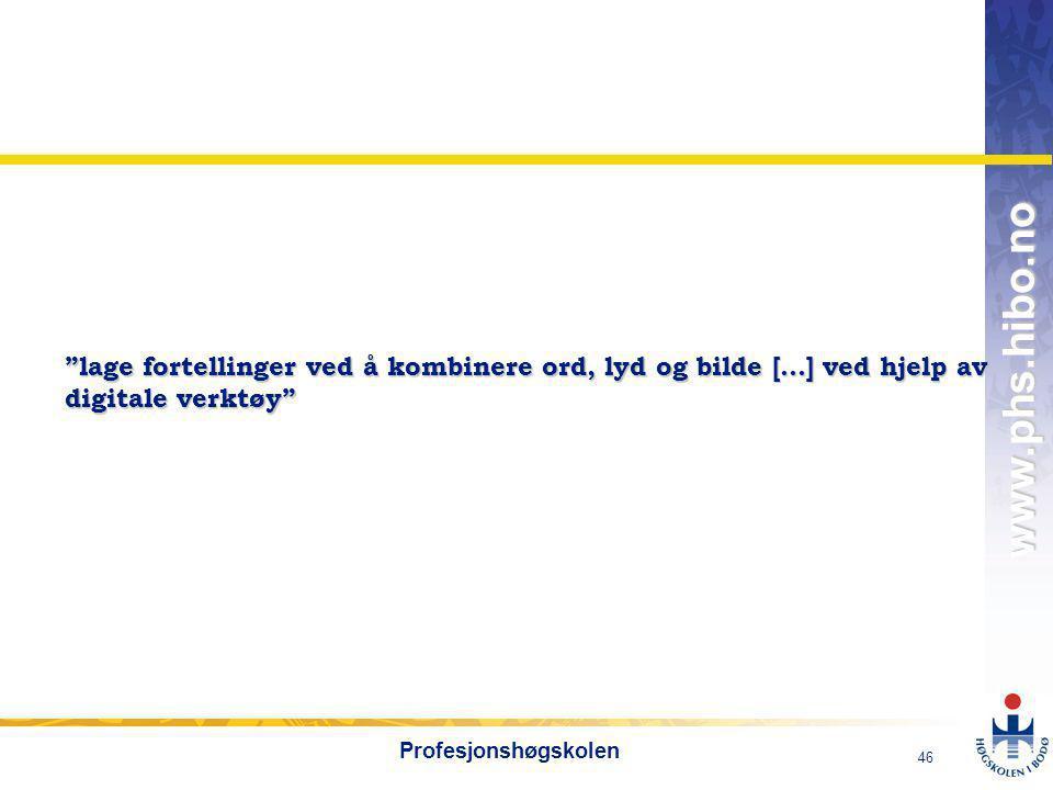 OMJ-98 www.phs.hibo.no 46 Profesjonshøgskolen lage fortellinger ved å kombinere ord, lyd og bilde […] ved hjelp av digitale verktøy