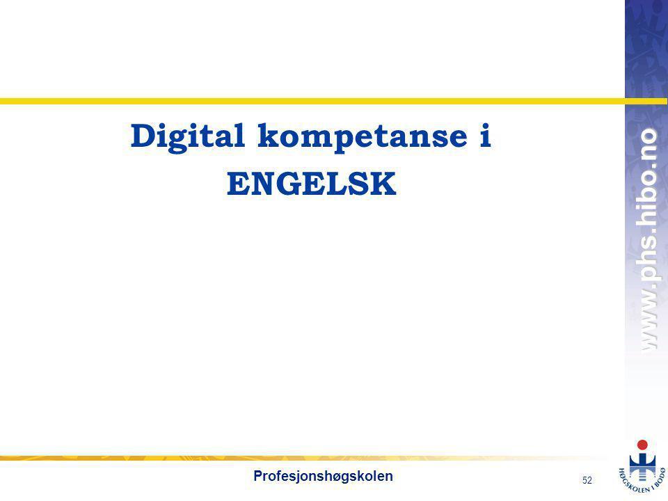 OMJ-98 www.phs.hibo.no 53 Profesjonshøgskolen Engelsk Digitale ferdigheter i engelsk  Å kunne bruke digitale verktøy i engelsk gir mulighet for autentisk bruk av språket og åpner for flere læringsarenaer for faget.