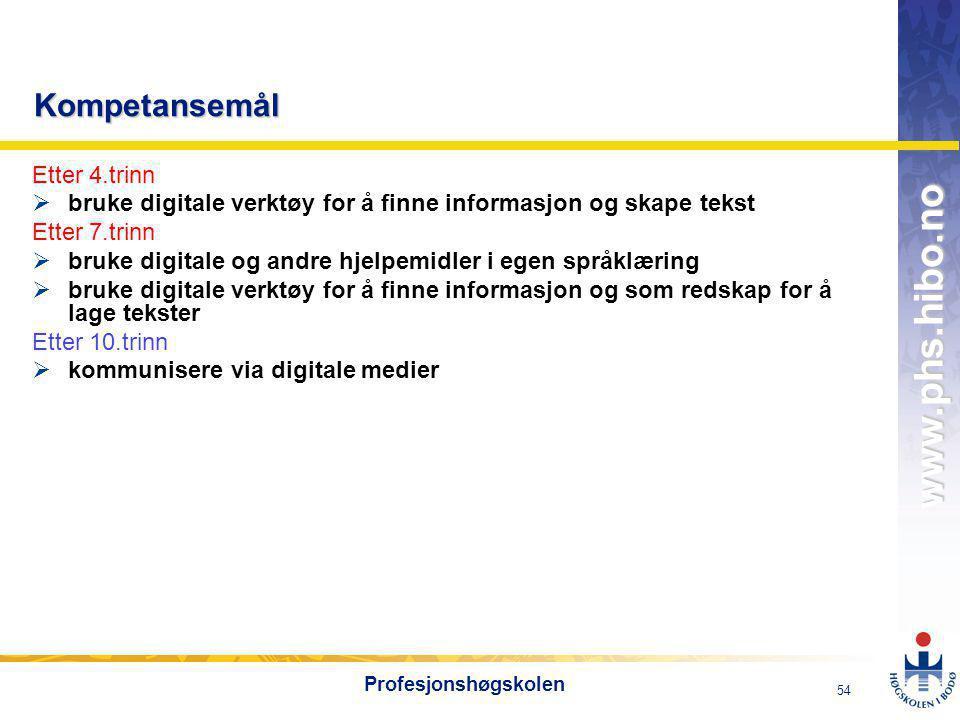 OMJ-98 www.phs.hibo.no 54 Profesjonshøgskolen Kompetansemål Etter 4.trinn  bruke digitale verktøy for å finne informasjon og skape tekst Etter 7.trinn  bruke digitale og andre hjelpemidler i egen språklæring  bruke digitale verktøy for å finne informasjon og som redskap for å lage tekster Etter 10.trinn  kommunisere via digitale medier