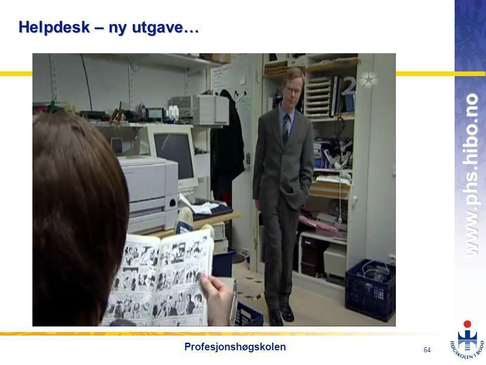 OMJ-98 www.phs.hibo.no 64 Profesjonshøgskolen Helpdesk – ny utgave…