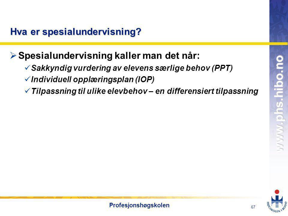 OMJ-98 www.phs.hibo.no 67 Profesjonshøgskolen Hva er spesialundervisning.