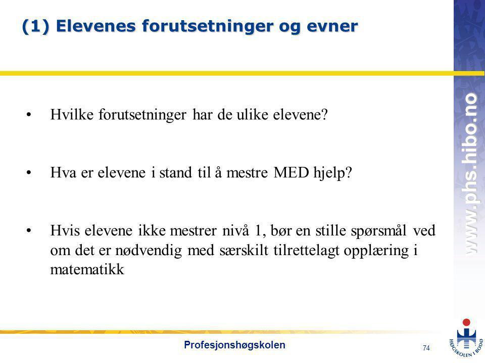 OMJ-98 www.phs.hibo.no 74 Profesjonshøgskolen (1) Elevenes forutsetninger og evner •Hvilke forutsetninger har de ulike elevene.