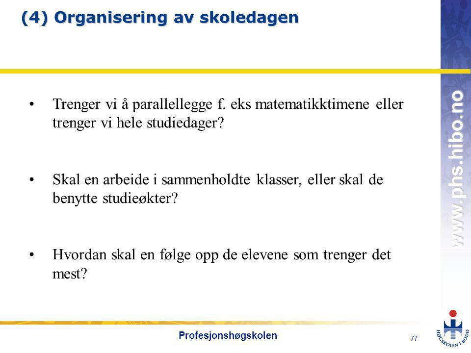 OMJ-98 www.phs.hibo.no 77 Profesjonshøgskolen (4) Organisering av skoledagen •Trenger vi å parallellegge f.