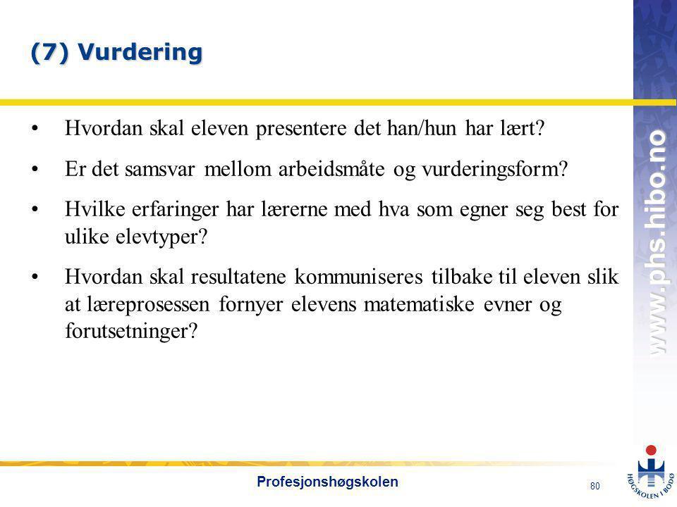 OMJ-98 www.phs.hibo.no 80 Profesjonshøgskolen (7) Vurdering •Hvordan skal eleven presentere det han/hun har lært.