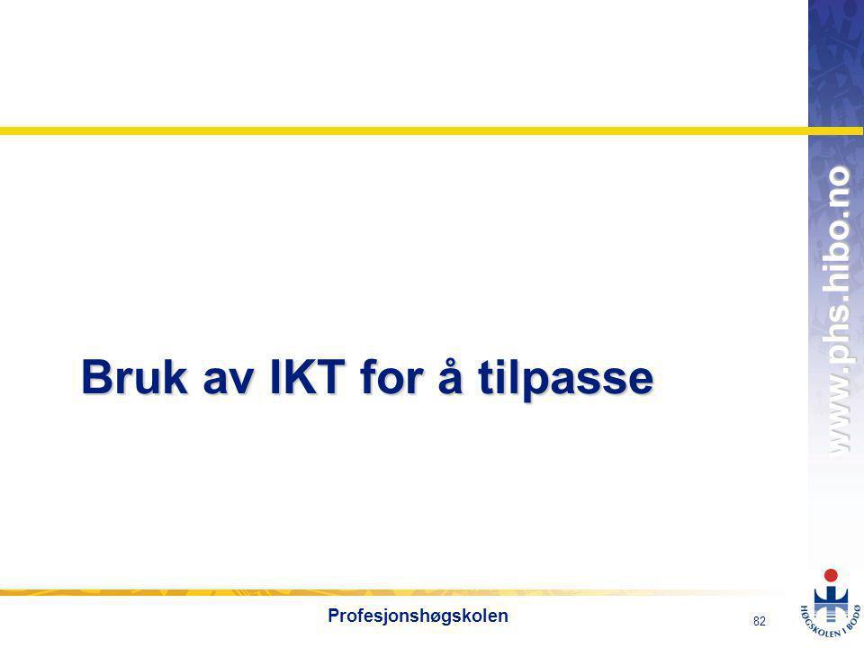 OMJ-98 www.phs.hibo.no 82 Profesjonshøgskolen Bruk av IKT for å tilpasse