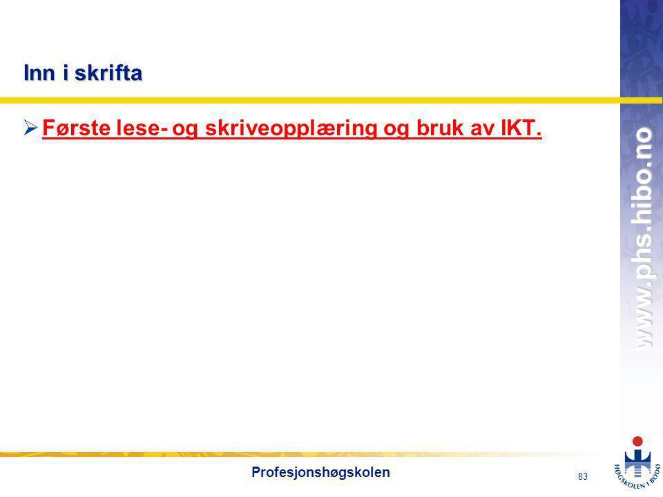 OMJ-98 www.phs.hibo.no 83 Profesjonshøgskolen Inn i skrifta  Første lese- og skriveopplæring og bruk av IKT.
