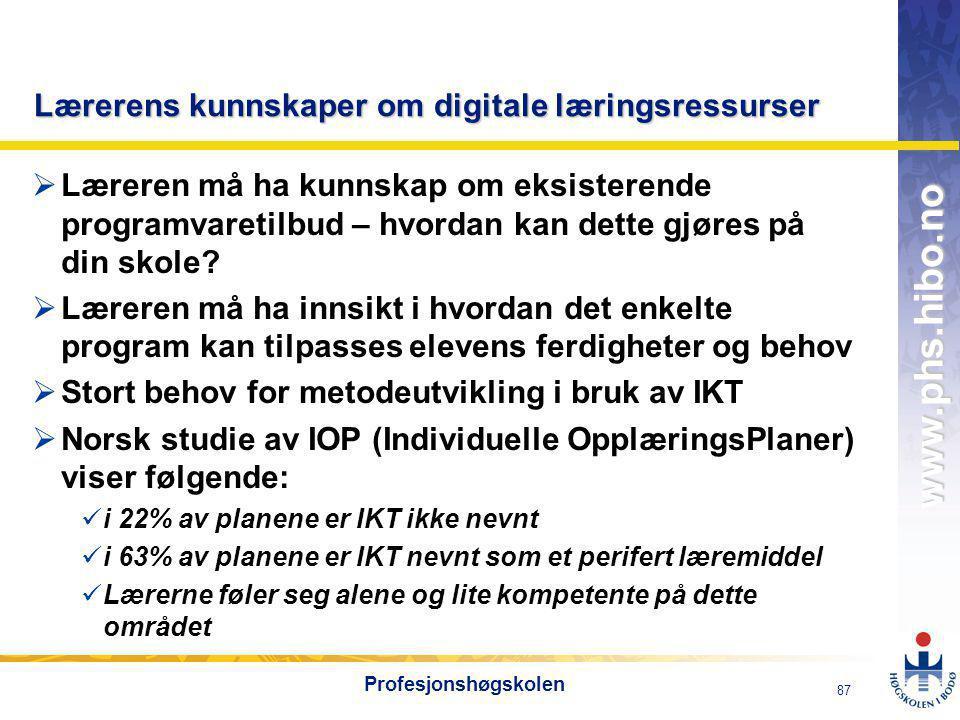 OMJ-98 www.phs.hibo.no 88 Profesjonshøgskolen Ulike kategorier av digitale læremidler  Drill- og øvelsesprogrammer  Læreprogrammer  Simuleringsprogrammer  Problemløsningsprogrammer  Multifunksjonelle digitale læremidler for funksjonshemmede