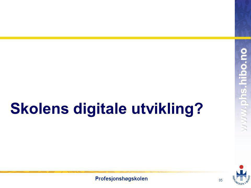 OMJ-98 www.phs.hibo.no 95 Profesjonshøgskolen Skolens digitale utvikling?