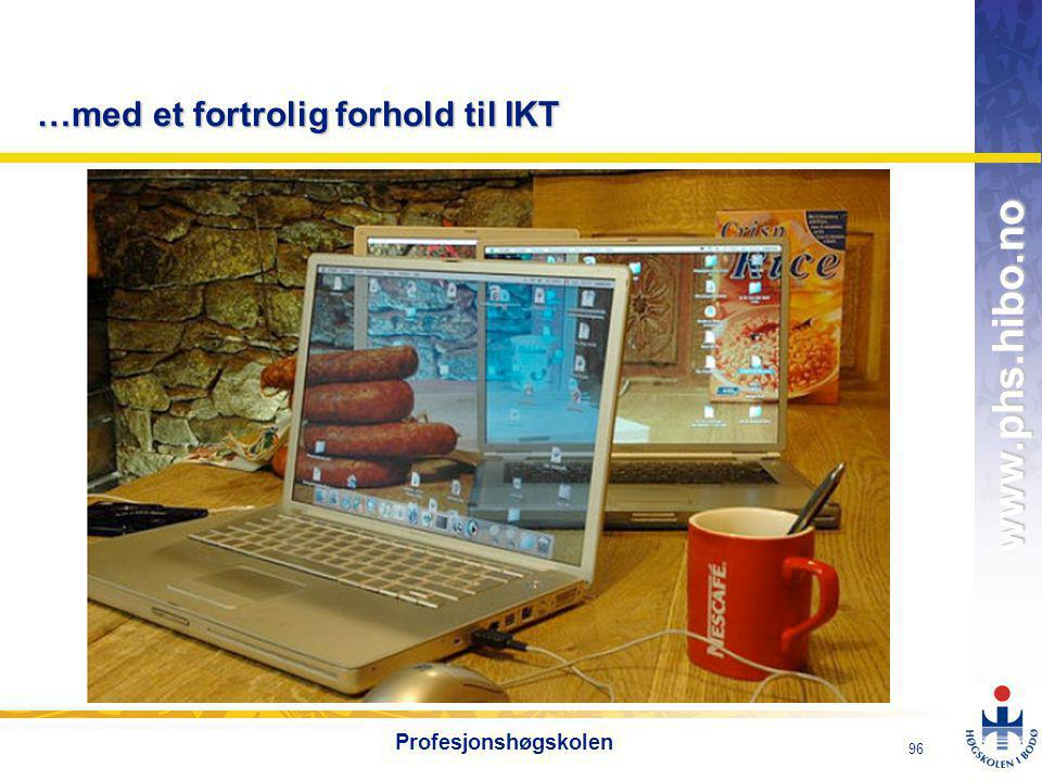 OMJ-98 www.phs.hibo.no 96 Profesjonshøgskolen …med et fortrolig forhold til IKT