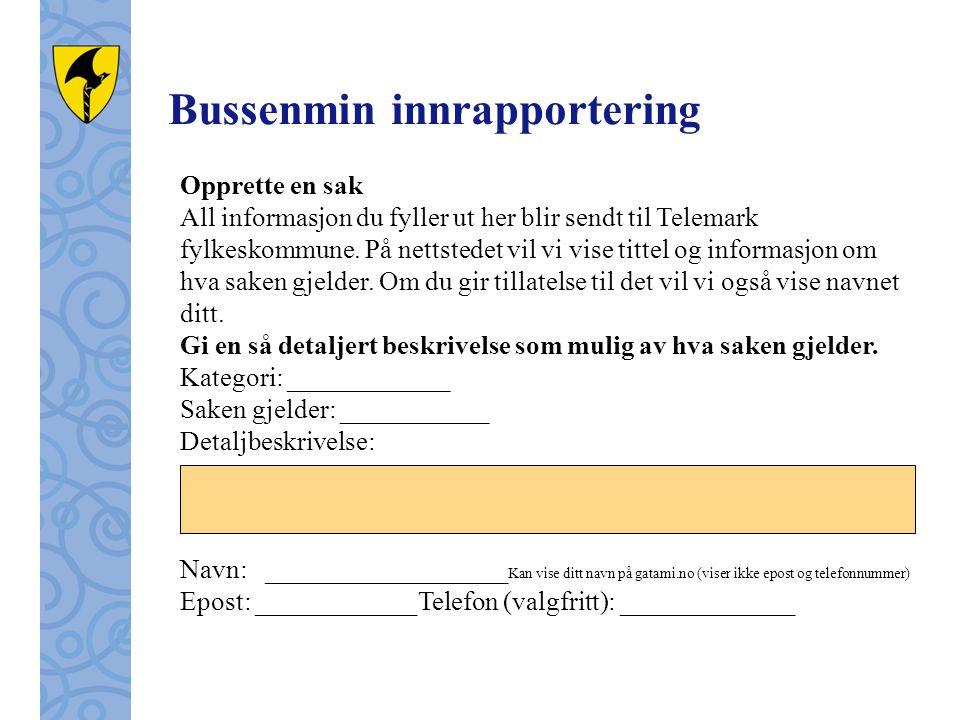 Bussenmin innrapportering Opprette en sak All informasjon du fyller ut her blir sendt til Telemark fylkeskommune. På nettstedet vil vi vise tittel og