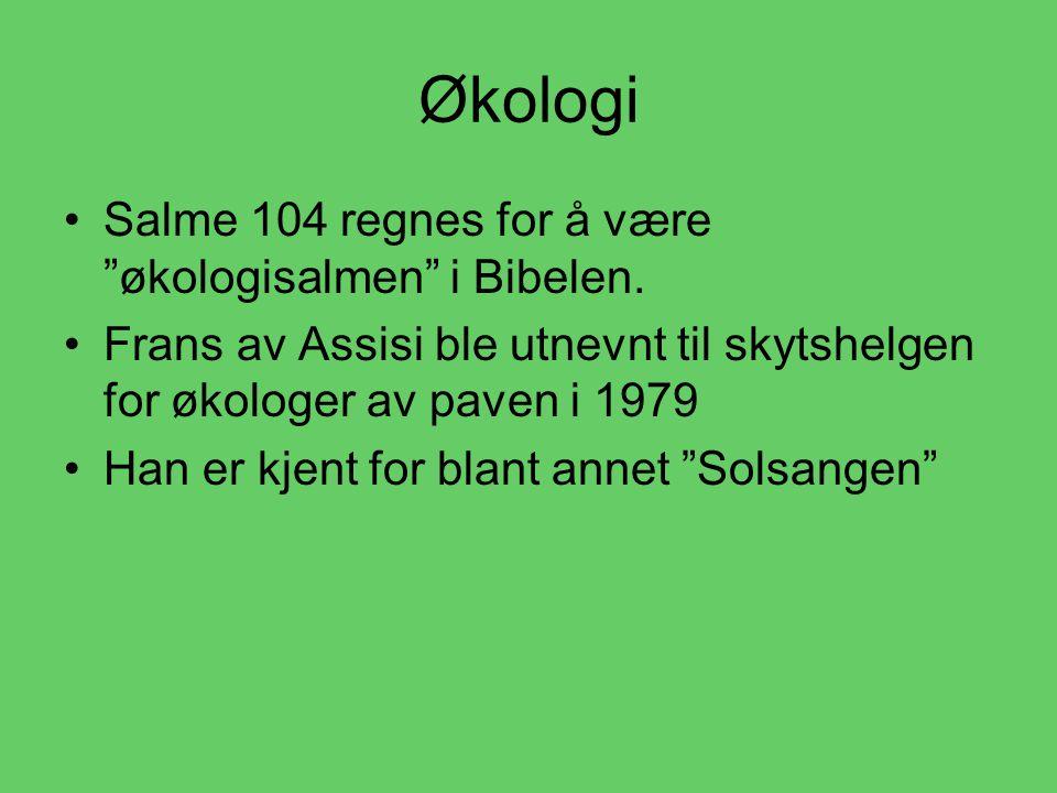 Økologi •S•Salme 104 regnes for å være økologisalmen i Bibelen.