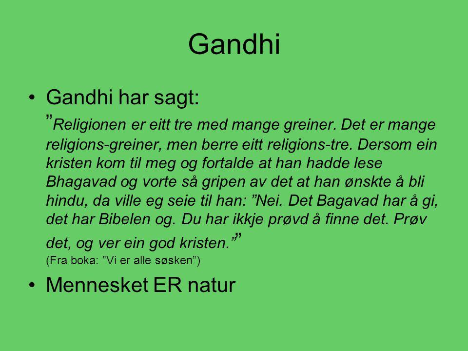 Gandhi •G•Gandhi har sagt: Religionen er eitt tre med mange greiner.