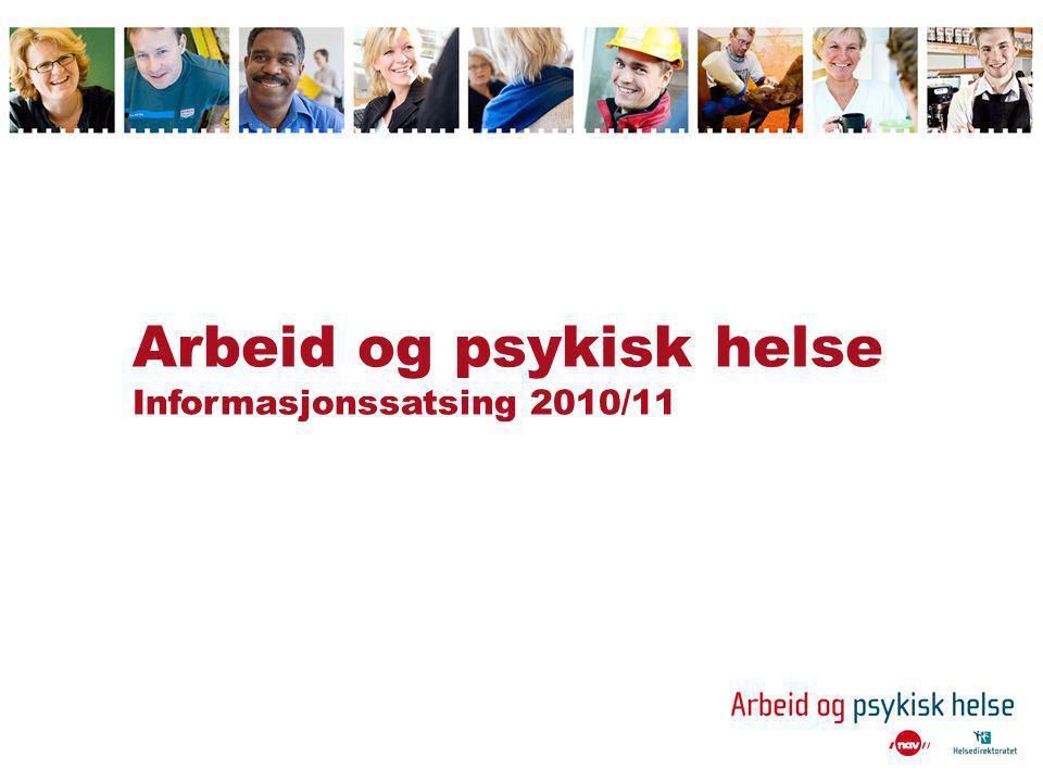 Arbeid og psykisk helse Informasjonssatsing 2010/11