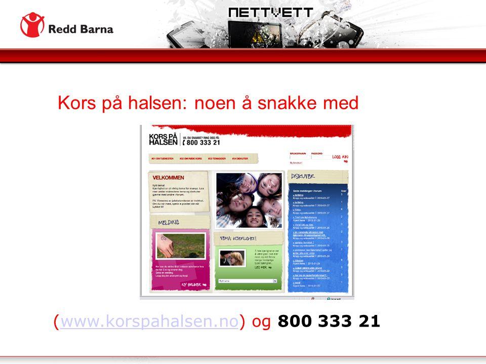 Kors på halsen: noen å snakke med (www.korspahalsen.no) og 800 333 21www.korspahalsen.no