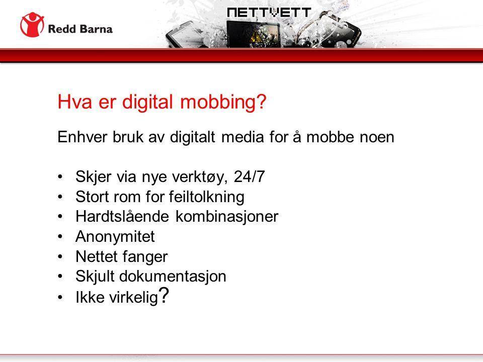 Hva er digital mobbing? Enhver bruk av digitalt media for å mobbe noen •Skjer via nye verktøy, 24/7 •Stort rom for feiltolkning •Hardtslående kombinas