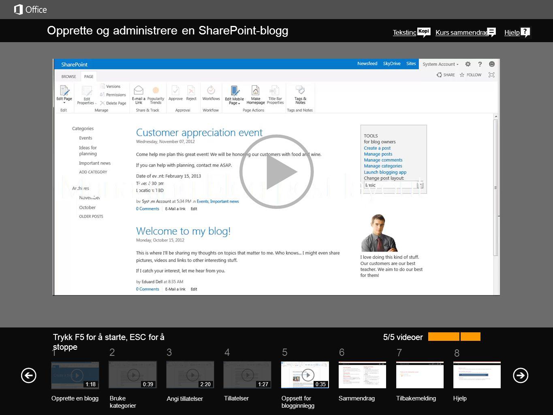 5 7 61234 Kurs sammendrag 8 Hjelp Opprette og administrere en SharePoint-blogg Trykk F5 for å starte, ESC for å stoppe 5/5 videoer 1:180:392:201:270:3