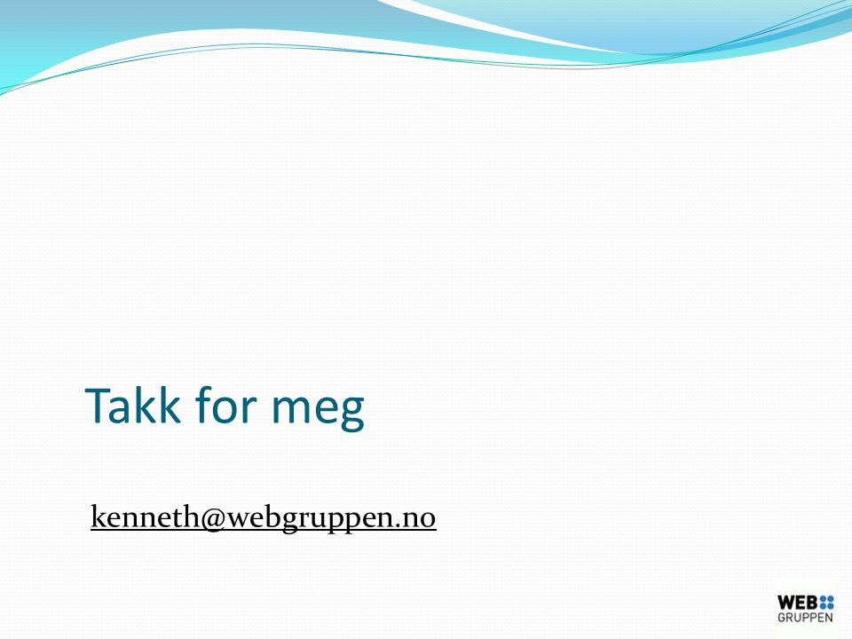 Takk for meg kenneth@webgruppen.no