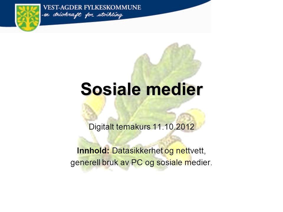 Sosiale medier Digitalt temakurs 11.10.2012 Innhold: Datasikkerhet og nettvett, generell bruk av PC og sosiale medier.