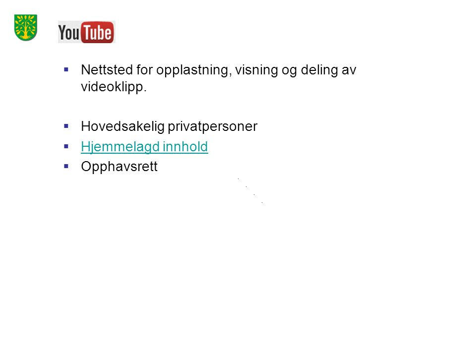  Nettsted for opplastning, visning og deling av videoklipp.  Hovedsakelig privatpersoner  Hjemmelagd innhold Hjemmelagd innhold  Opphavsrett