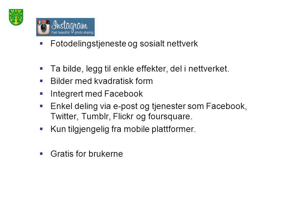  Fotodelingstjeneste og sosialt nettverk  Ta bilde, legg til enkle effekter, del i nettverket.  Bilder med kvadratisk form  Integrert med Facebook