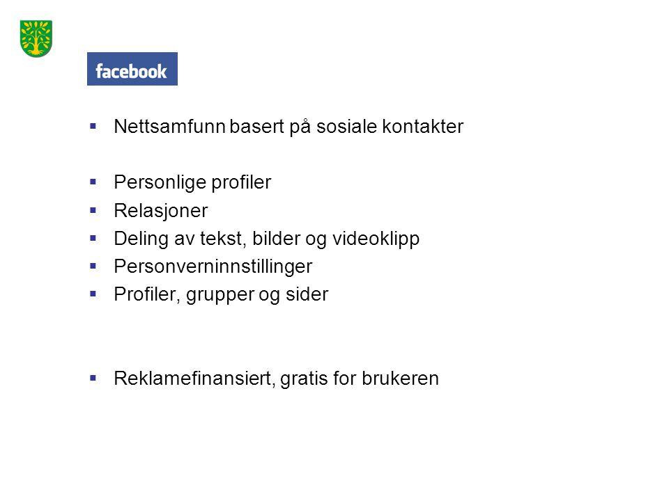  Nettsamfunn basert på sosiale kontakter  Personlige profiler  Relasjoner  Deling av tekst, bilder og videoklipp  Personverninnstillinger  Profiler, grupper og sider  Reklamefinansiert, gratis for brukeren