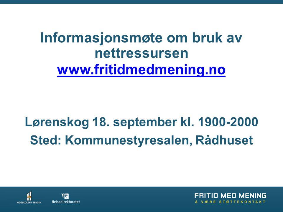 Informasjonsmøte om bruk av nettressursen www.fritidmedmening.no Lørenskog 18.