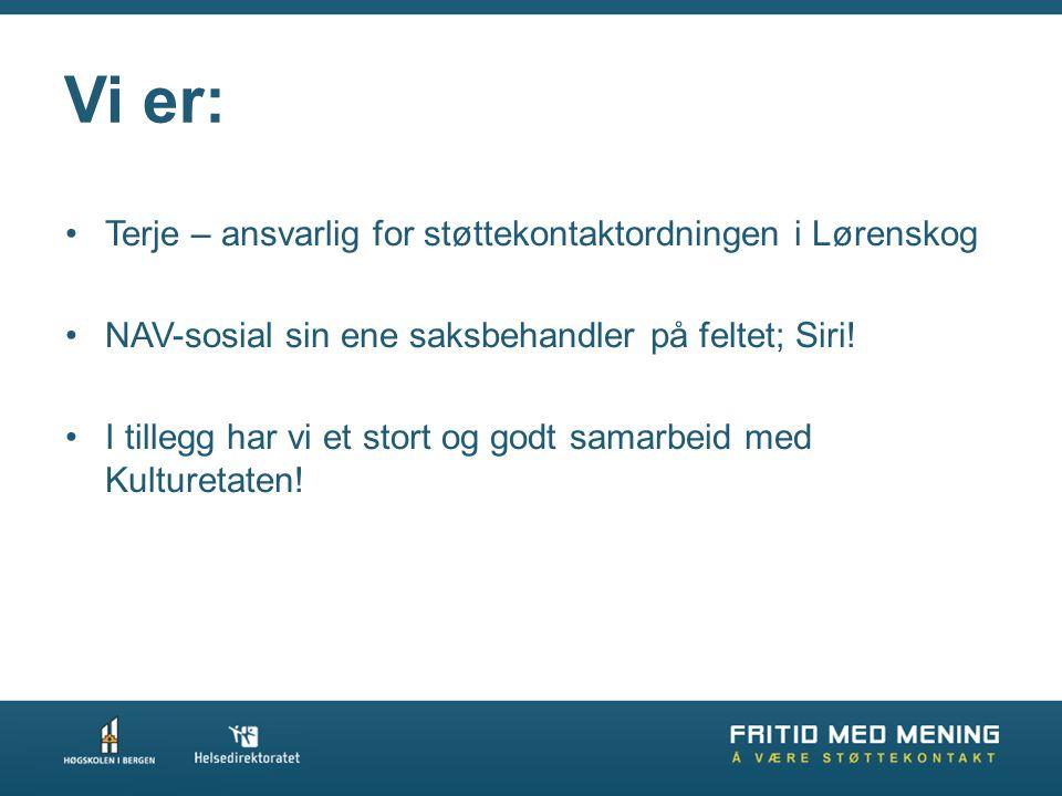•Terje – ansvarlig for støttekontaktordningen i Lørenskog •NAV-sosial sin ene saksbehandler på feltet; Siri.