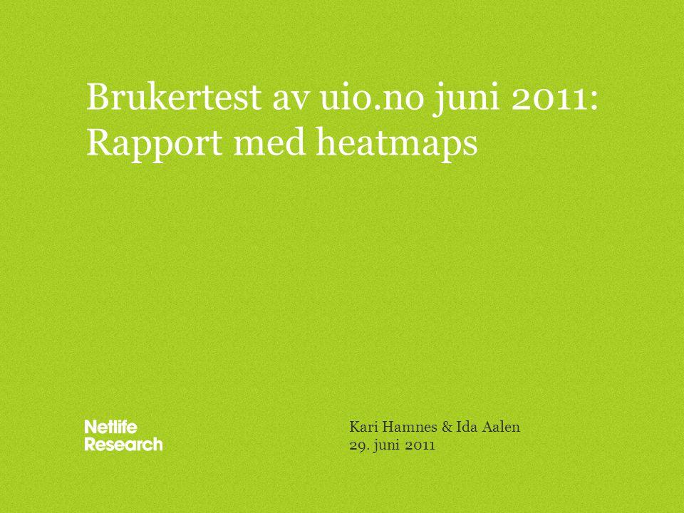 Brukertest av uio.no juni 2011: Rapport med heatmaps Kari Hamnes & Ida Aalen 29. juni 2011