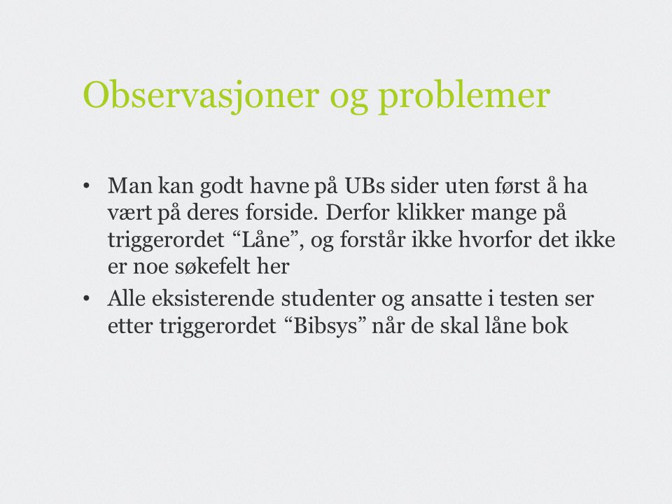 Observasjoner og problemer • Man kan godt havne på UBs sider uten først å ha vært på deres forside.
