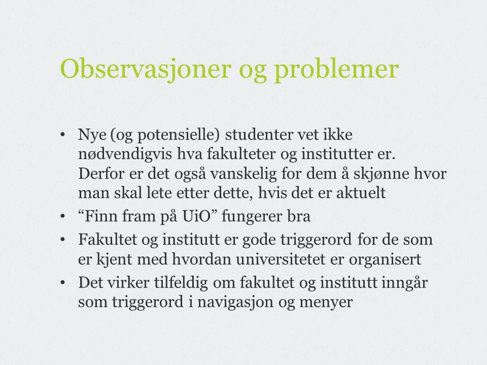 Observasjoner og problemer • Nye (og potensielle) studenter vet ikke nødvendigvis hva fakulteter og institutter er.