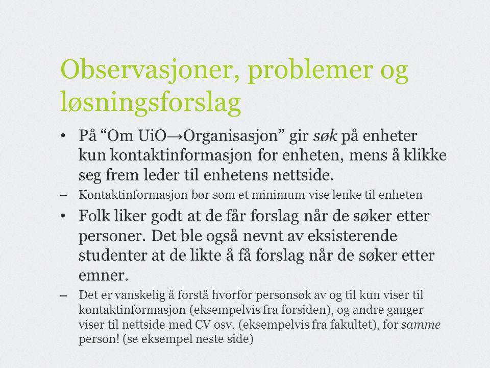 """Observasjoner, problemer og løsningsforslag • På """"Om UiO → Organisasjon"""" gir søk på enheter kun kontaktinformasjon for enheten, mens å klikke seg frem"""