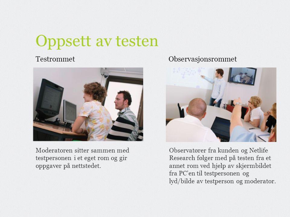 TestrommetObservasjonsrommet Oppsett av testen Observatører fra kunden og Netlife Research følger med på testen fra et annet rom ved hjelp av skjermbildet fra PC en til testpersonen og lyd/bilde av testperson og moderator.
