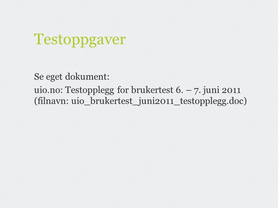 Testoppgaver Se eget dokument: uio.no: Testopplegg for brukertest 6. – 7. juni 2011 (filnavn: uio_brukertest_juni2011_testopplegg.doc)