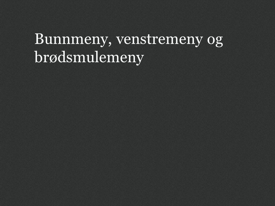 Bunnmeny, venstremeny og brødsmulemeny