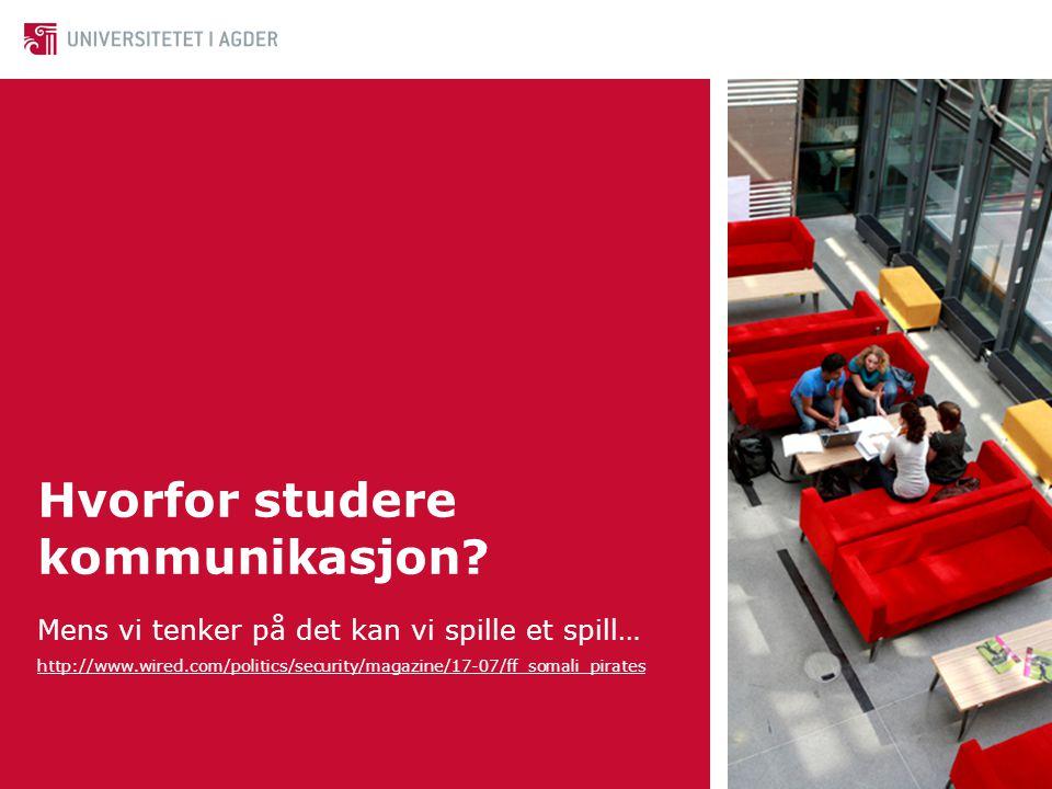 Hvorfor studere kommunikasjon? Mens vi tenker på det kan vi spille et spill… http://www.wired.com/politics/security/magazine/17-07/ff_somali_pirates