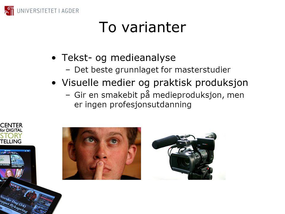 To varianter •Tekst- og medieanalyse –Det beste grunnlaget for masterstudier •Visuelle medier og praktisk produksjon –Gir en smakebit på medieproduksj