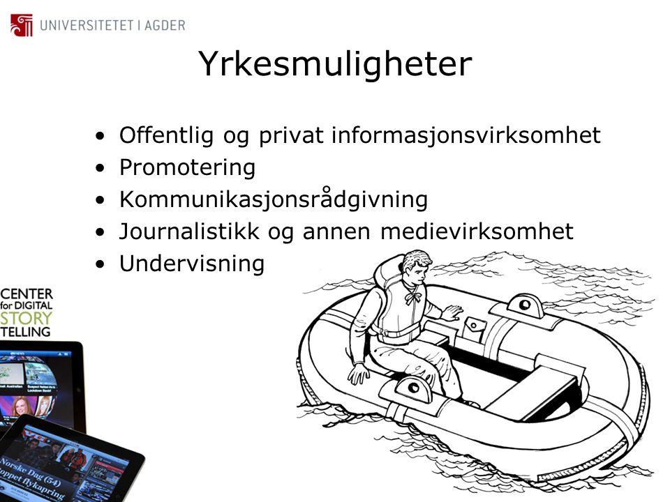 Yrkesmuligheter •Offentlig og privat informasjonsvirksomhet •Promotering •Kommunikasjonsrådgivning •Journalistikk og annen medievirksomhet •Undervisni