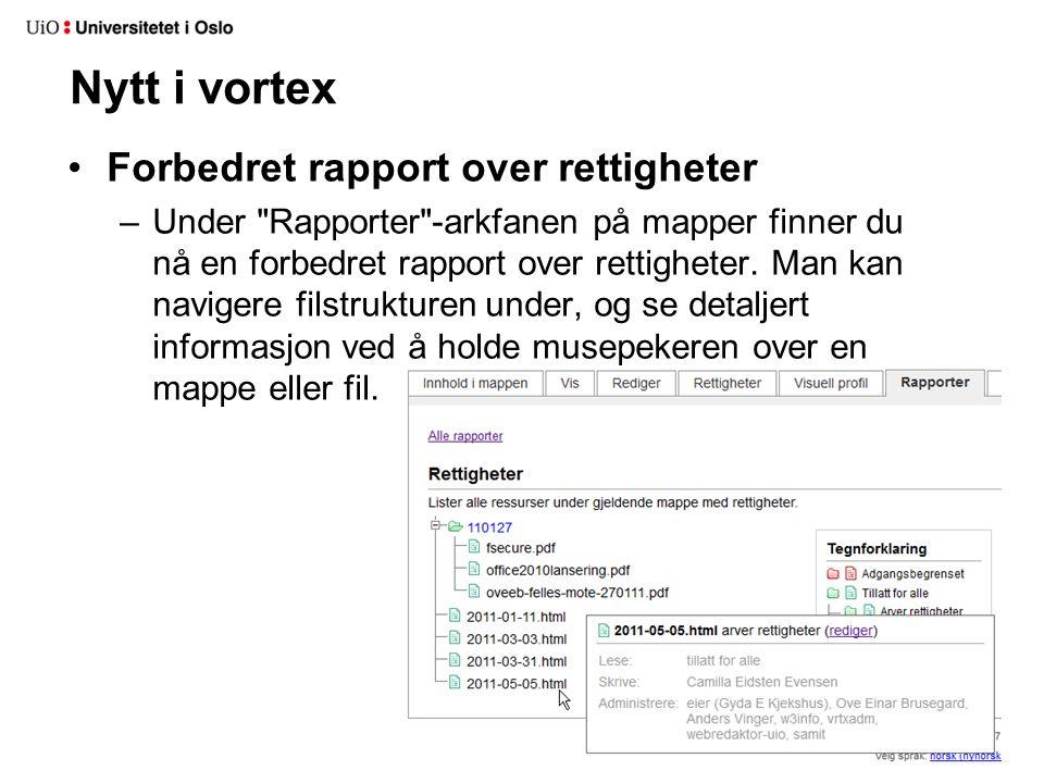 Nytt i vortex •Forbedret rapport over rettigheter –Under Rapporter -arkfanen på mapper finner du nå en forbedret rapport over rettigheter.