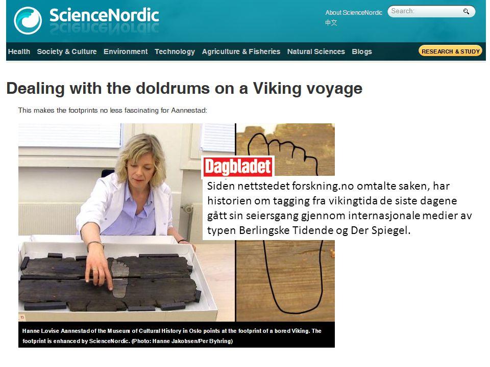 Siden nettstedet forskning.no omtalte saken, har historien om tagging fra vikingtida de siste dagene gått sin seiersgang gjennom internasjonale medier av typen Berlingske Tidende og Der Spiegel.