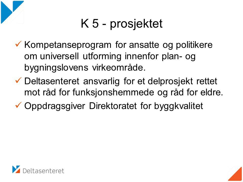 K 5 - prosjektet  Kompetanseprogram for ansatte og politikere om universell utforming innenfor plan- og bygningslovens virkeområde.