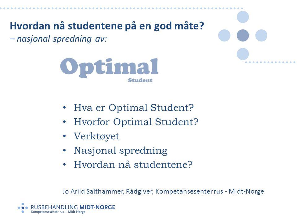 • Hva er Optimal Student? • Hvorfor Optimal Student? • Verktøyet • Nasjonal spredning • Hvordan nå studentene? Jo Arild Salthammer, Rådgiver, Kompetan