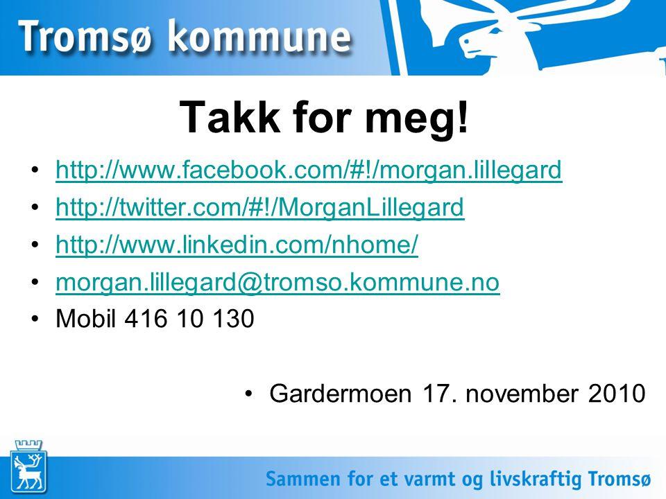 Takk for meg! •http://www.facebook.com/#!/morgan.lillegardhttp://www.facebook.com/#!/morgan.lillegard •http://twitter.com/#!/MorganLillegardhttp://twi