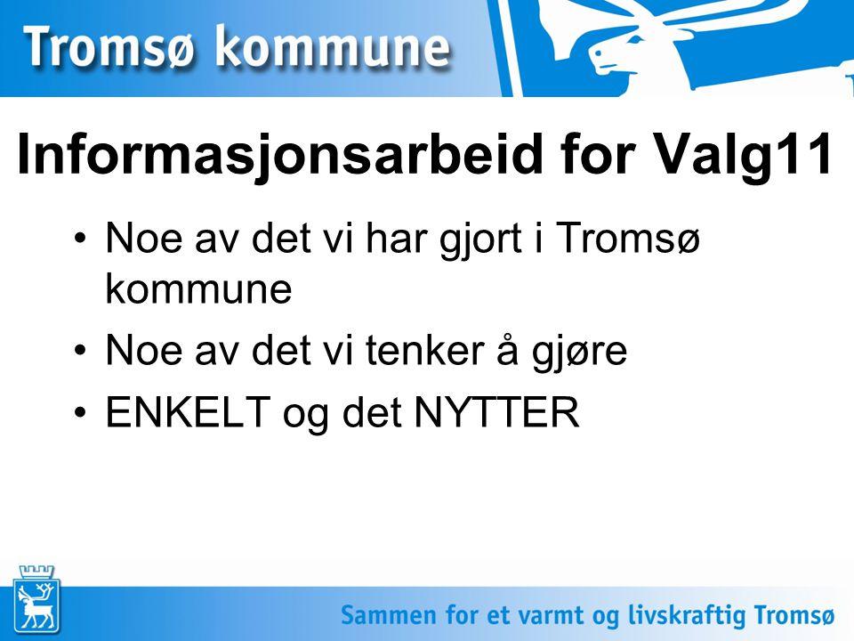 Informasjonsarbeid for Valg11 •Noe av det vi har gjort i Tromsø kommune •Noe av det vi tenker å gjøre •ENKELT og det NYTTER
