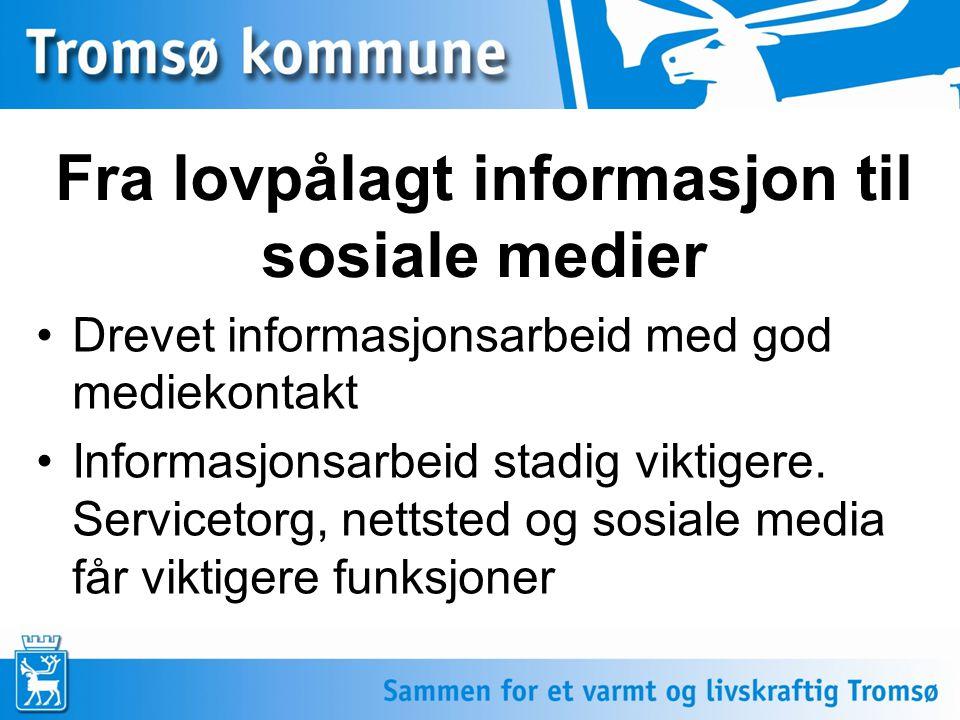 •Drevet informasjonsarbeid med god mediekontakt •Informasjonsarbeid stadig viktigere. Servicetorg, nettsted og sosiale media får viktigere funksjoner