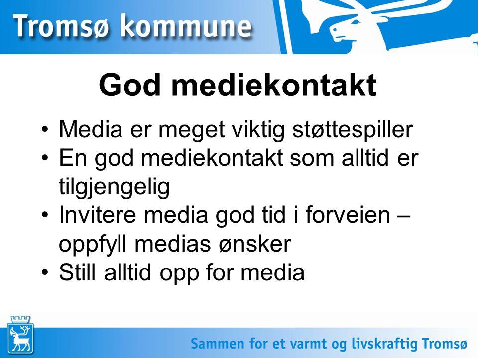 •Media er meget viktig støttespiller •En god mediekontakt som alltid er tilgjengelig •Invitere media god tid i forveien – oppfyll medias ønsker •Still alltid opp for media God mediekontakt