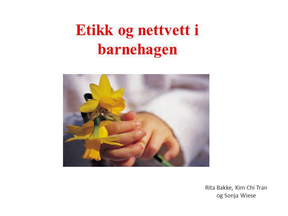 Etikk og nettvett i barnehagen Rita Bakke, Kim Chi Tran og Sonja Wiese