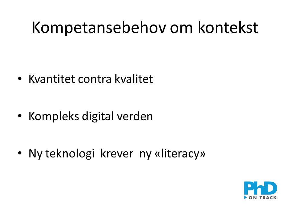 Kompetansebehov om kontekst • Kvantitet contra kvalitet • Kompleks digital verden • Ny teknologi krever ny «literacy»