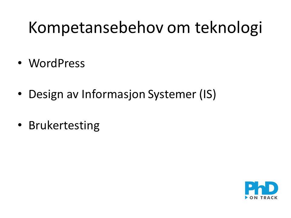 Kompetansebehov om teknologi • WordPress • Design av Informasjon Systemer (IS) • Brukertesting