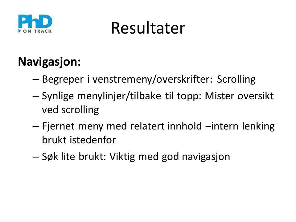 Resultater Navigasjon: – Begreper i venstremeny/overskrifter: Scrolling – Synlige menylinjer/tilbake til topp: Mister oversikt ved scrolling – Fjernet